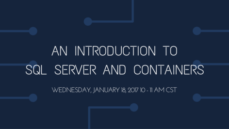 Click Here to Register for the Webinar: Intro to SQL Server and Containers