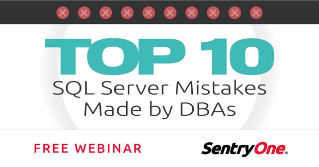 Top 10 SQL Server Mistakes Made by DBAs