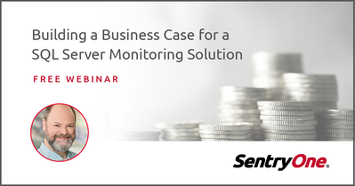 Building A Business Case For SQL Server Monitoring Solutions Webinar