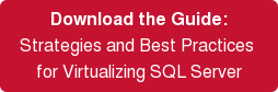 Download the Guide: Strategies and Best Practices  for Virtualizing SQL Server