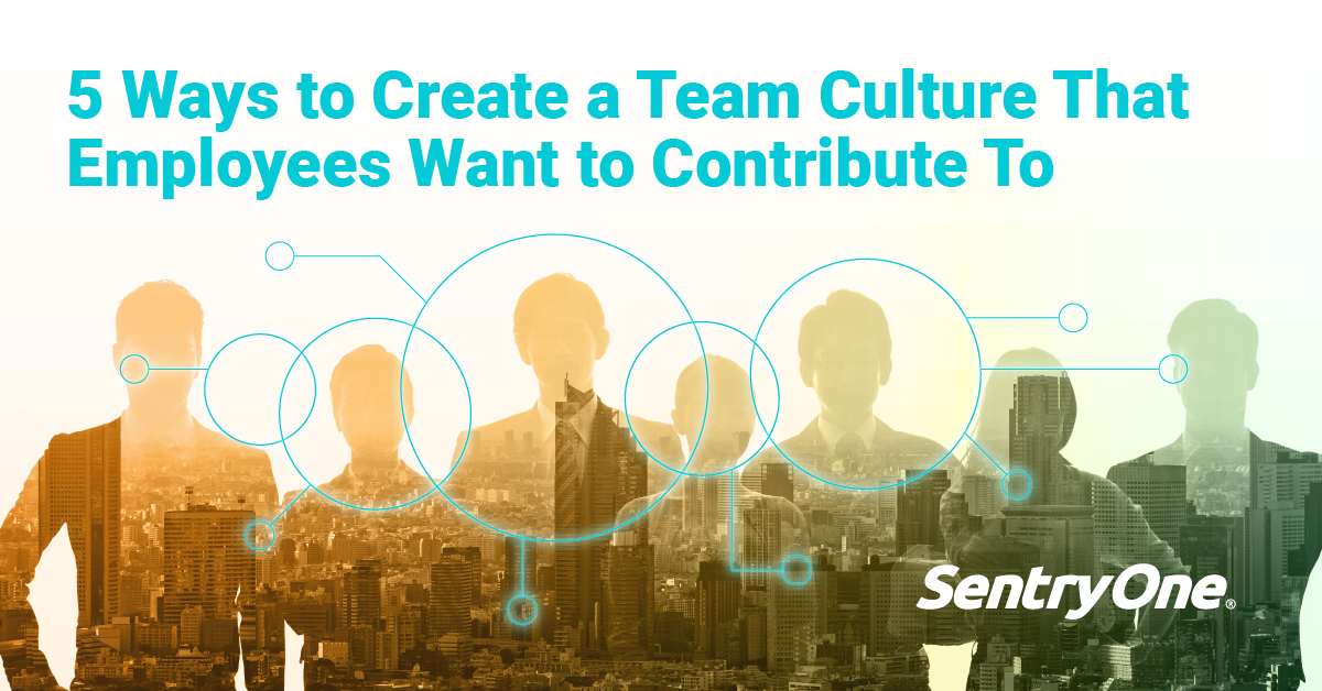 5 Ways to Create a Team Culture That Employees Want to Contribute To